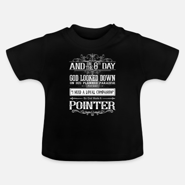 Hundeerziehung On 8th Day God Looked Down Made Pointer - Baby T-Shirt