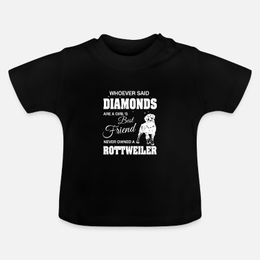 Owned Said Diamonds best Friend.Never owned a Rottweiler - T-shirt Bébé