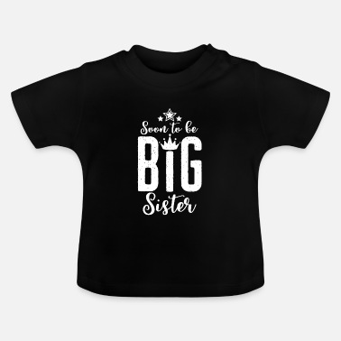 Soon to be big sister - soon a big sister - Baby T-Shirt