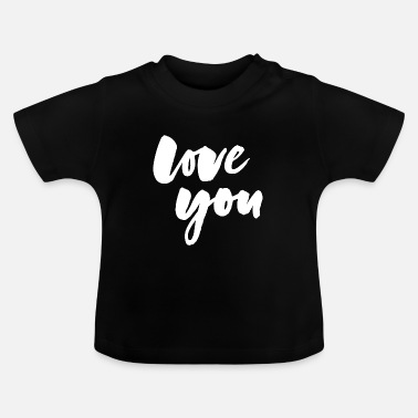 Love You Love you - love you - Baby T-Shirt