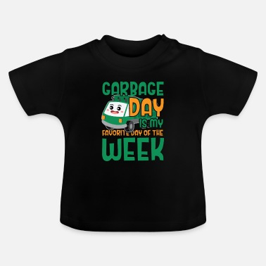 Week Garbage day is my favorite day of the week - Baby T-Shirt