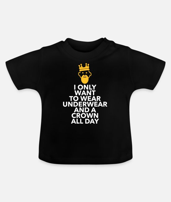 Lazy Baby T-Shirts - I Only Want To Wear Underwear And A Crown - Baby T-Shirt black