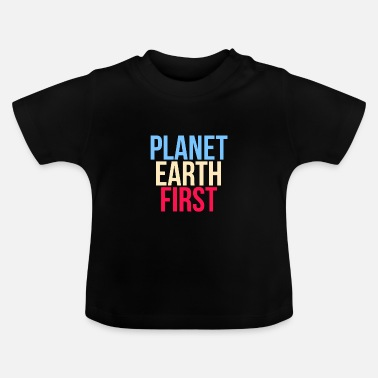 Planet Earth First - Fridays For Future - Baby T-Shirt