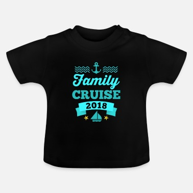 Holiday Family cruise 2018 boat ship holiday family ' 18 - Baby T-Shirt