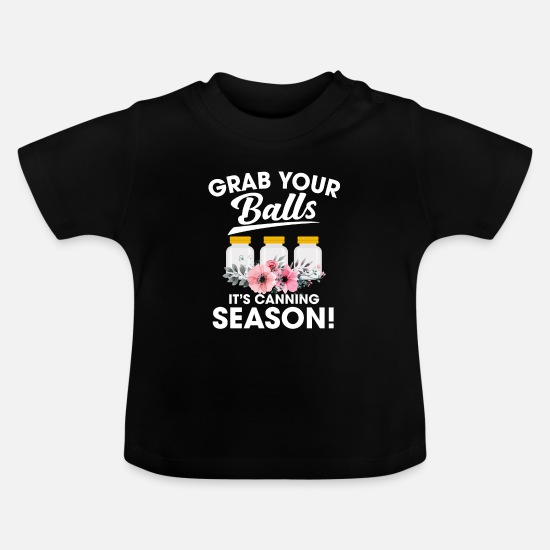 Graben Babyklær - Grab Your Balls It's Canning Funny Season - Baby T-skjorte svart