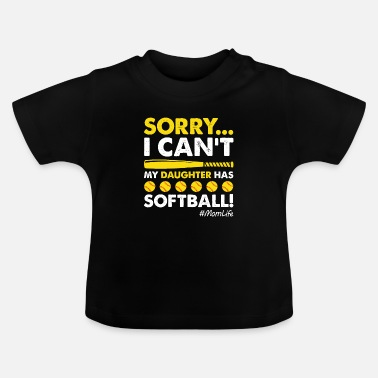 Pregnancy Sorry I Can't My Daughter Has Softball Funny Mom - Baby T-Shirt