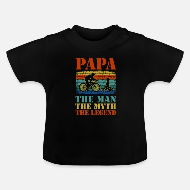 Man Papa The Man The Myth The Legend Cycling Father - Baby T-shirt
