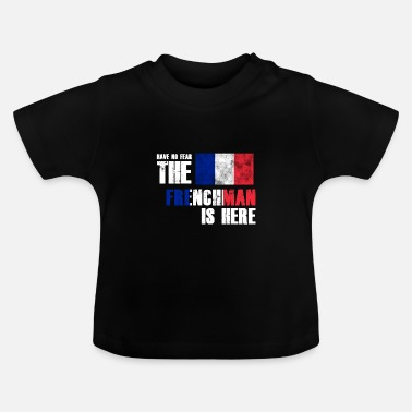 Union Européenne Pas de peur Frenchman is here Flag Nation Gift - T-shirt Bébé