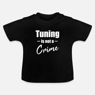 Tuning Tuning is geen misdaad - Baby T-shirt