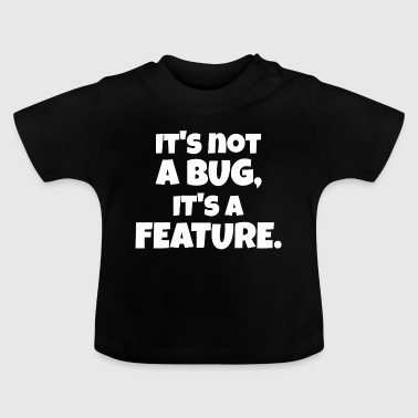 It is not a bug developer saying - Baby T-Shirt