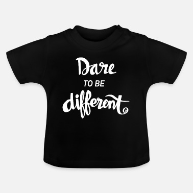 Streaker Dare To Be Different Quote - Baby T-Shirt