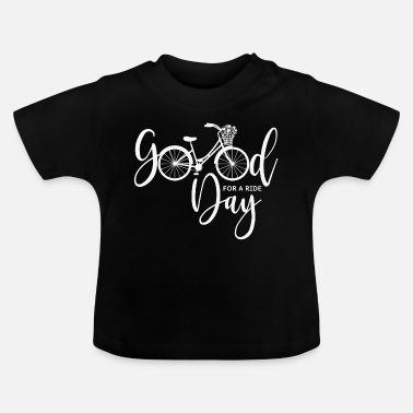 Sommer Fahrrad Radeln Radler Spruch Good Day For A Ride - Baby T-Shirt