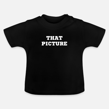 Picture the picture - Baby T-Shirt
