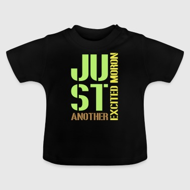 just another excited moron - Baby T-Shirt