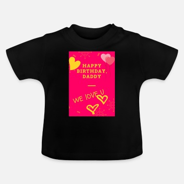 Daddy Happy birthday daddy - Baby T-Shirt