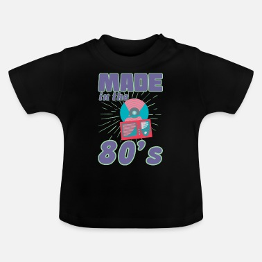 80s MADE IN THE 80's 80's 80's Eighties 80s Retro - Baby T-Shirt