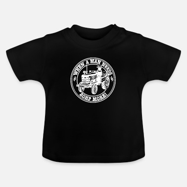 Beef When a Man Needs Tractor Farmer Gift - Baby T-Shirt