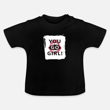 Attraktiv You Go Girl - Baby T-Shirt