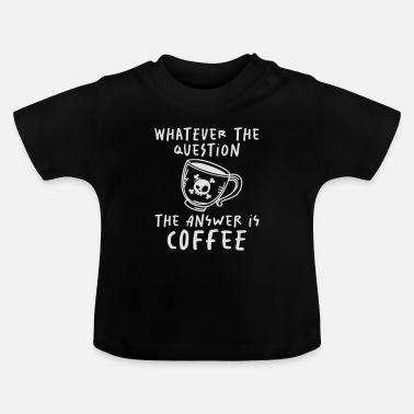 Starbucks The Answer is Coffee - kaffee - barista - Baby T-Shirt