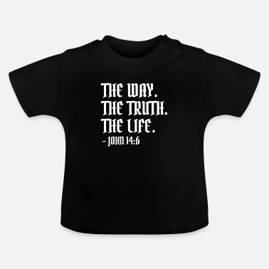 Jesus The Way TheTruth The Life John 14:6 - Christian - Baby T-Shirt
