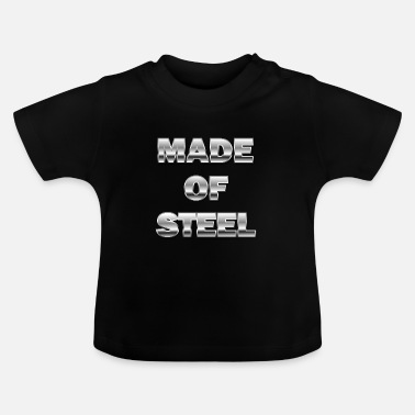 Steel Made of steel. Made from steel. - Baby T-Shirt