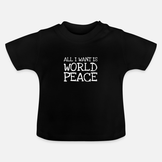 Peace Babykleidung - All I Want Is World Peace - Baby T-Shirt Schwarz