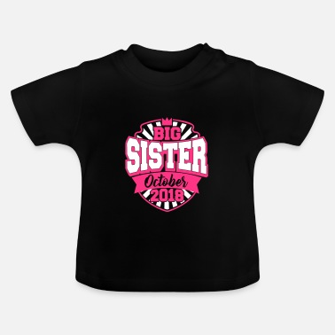 October Baby Big Sister October 2018 - Schwangerschaft - Baby - Baby T-Shirt