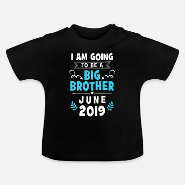 Pregnancy Announcement I Am Going To Be A Big Brother - June 2019 - Baby T-Shirt