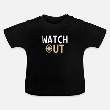 Watch Out Watching | Watch out - Baby T-Shirt