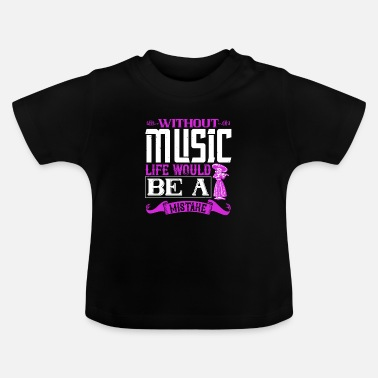 Note Without Music, Life Would Be A Mistake - Baby T-Shirt