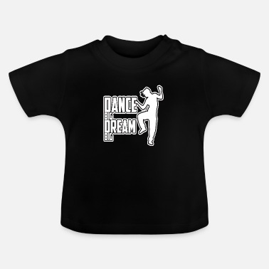 Big Dance Big Dream Big - T-shirt Bébé