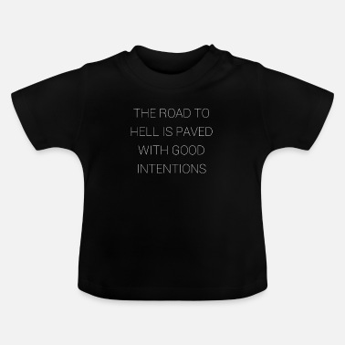 Road To Hell The road to hell is with good intentions - Baby T-Shirt