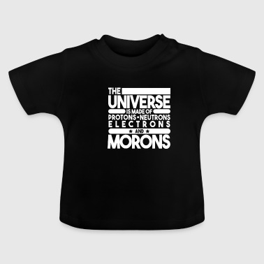 The universe is made of protons of morons - Baby T-Shirt