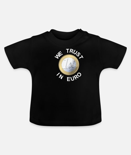 EU Baby shirts - We Trust In Euro - We Trust The Euro - Baby T-shirt zwart