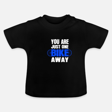 Gesund YOU ARE JUST ONE BIKE AWAY - Baby T-Shirt