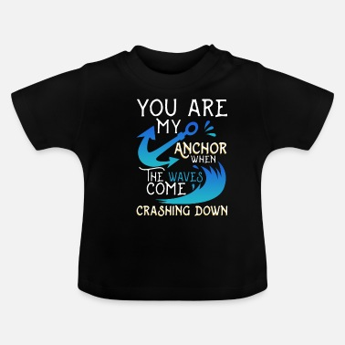 Tatoo You are my Anchor when The waves come Crashing Dow - Baby T-Shirt
