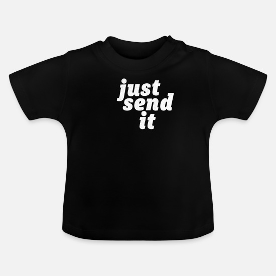 Send Baby Clothes - Epic Just Send It Full Send Lifestyle Attitude - Baby T-Shirt black