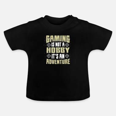 Gaming is not a Hobby, Its an Adventure - Baby T-Shirt