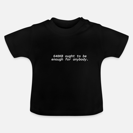Geschenk Babykleidung - 640KB ought to be enough for anybody. - Baby T-Shirt Schwarz
