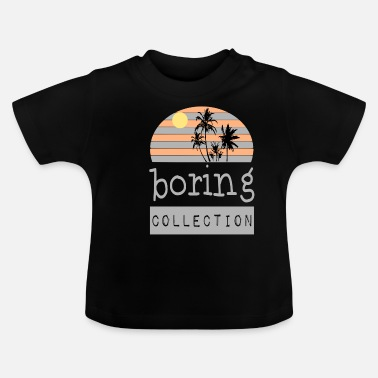 Sun Boring Collection / Sommer / Trend / Sprüche - Baby T-Shirt