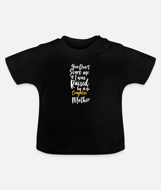 Pregnant Baby T-Shirts - You Don't Scare Me I Was Raised By A Congolese - Baby T-Shirt black