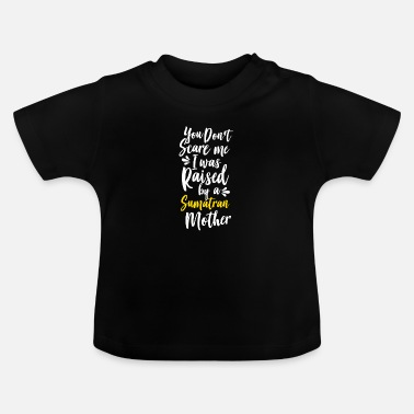 I Dont Need Love You Don't Scare Me I Was Raised By A Sumatran - Baby T-Shirt