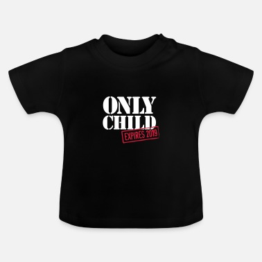 Announcement ONLY CHILD - EXPIRES 2019 - birth announcement - Baby T-Shirt