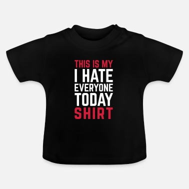 Funny Quotes Hate Everyone Today Funny Quote - Baby T-Shirt