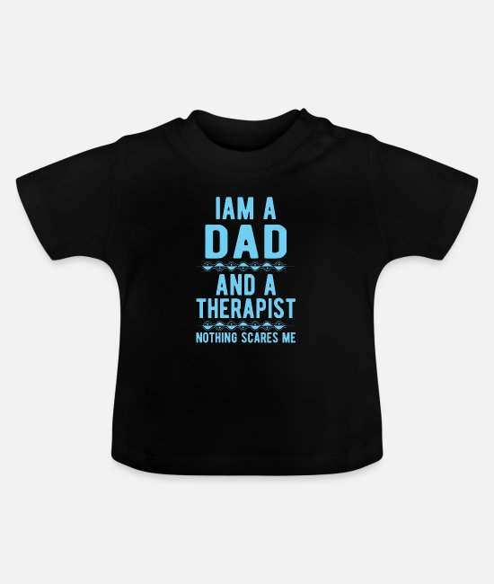 Mental Health Baby T-Shirts - Dad Therapist: Iam a Dad and a Therapist - Baby T-Shirt black