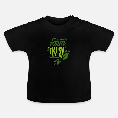 Farming Farm Fresh - fresh from the farm - Baby T-Shirt