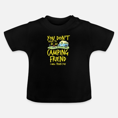 Camping Camping Camp Camping Friend Outdoor Camp - Baby T-Shirt