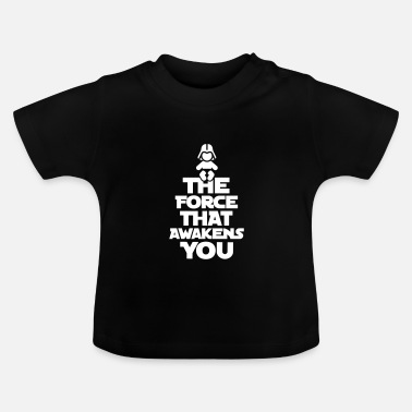 The Force The force that awakens you - Baby T-Shirt
