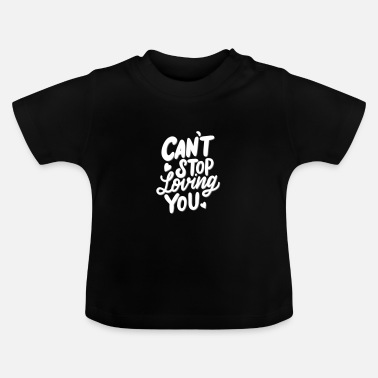 Love You Love saying, Love, Cant Stop loving you - Baby T-Shirt