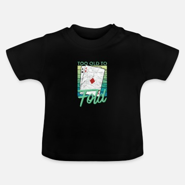 Bluff Too Old To Fold Funny Poker - Baby T-Shirt